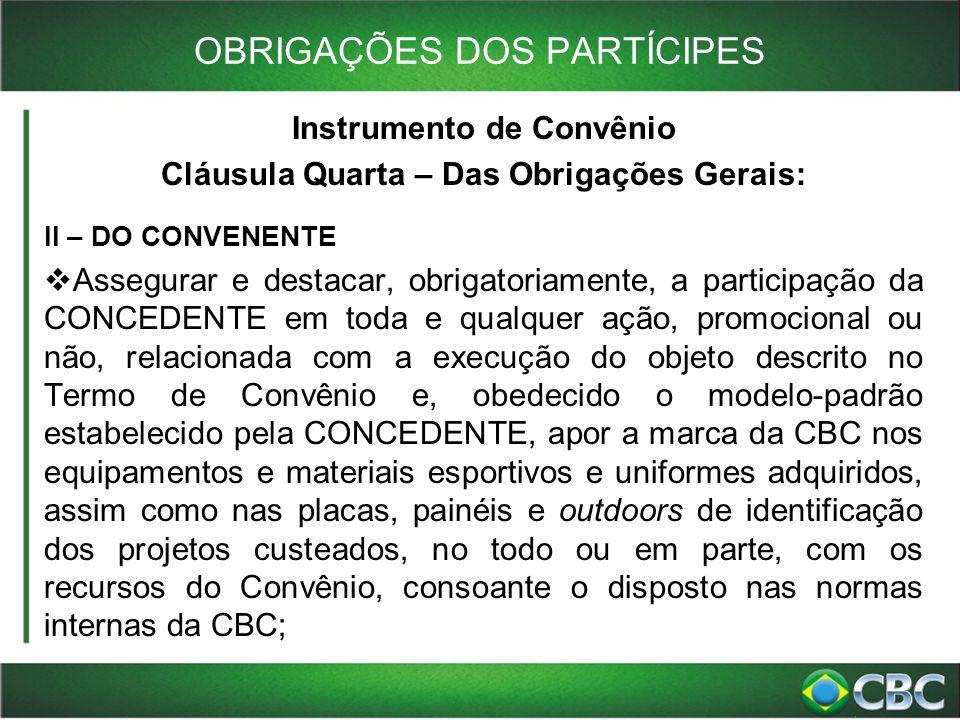 OBRIGAÇÕES DOS PARTÍCIPES Instrumento de Convênio Cláusula Quarta – Das Obrigações Gerais: II – DO CONVENENTE  Assegurar e destacar, obrigatoriamente