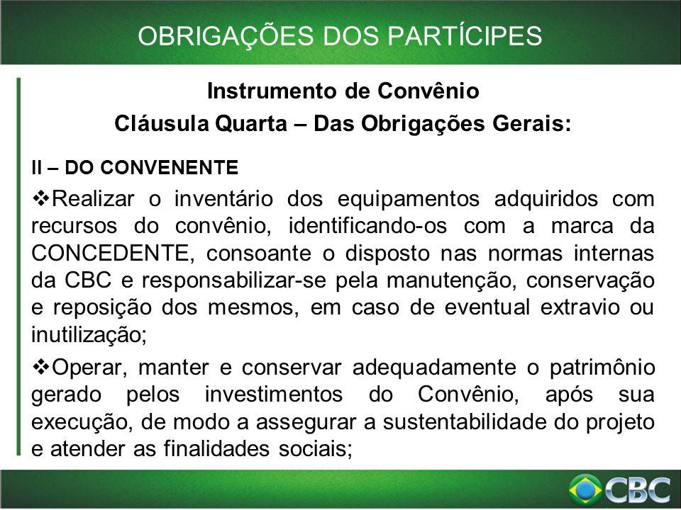 OBRIGAÇÕES DOS PARTÍCIPES Instrumento de Convênio Cláusula Quarta – Das Obrigações Gerais: II – DO CONVENENTE  Realizar o inventário dos equipamentos