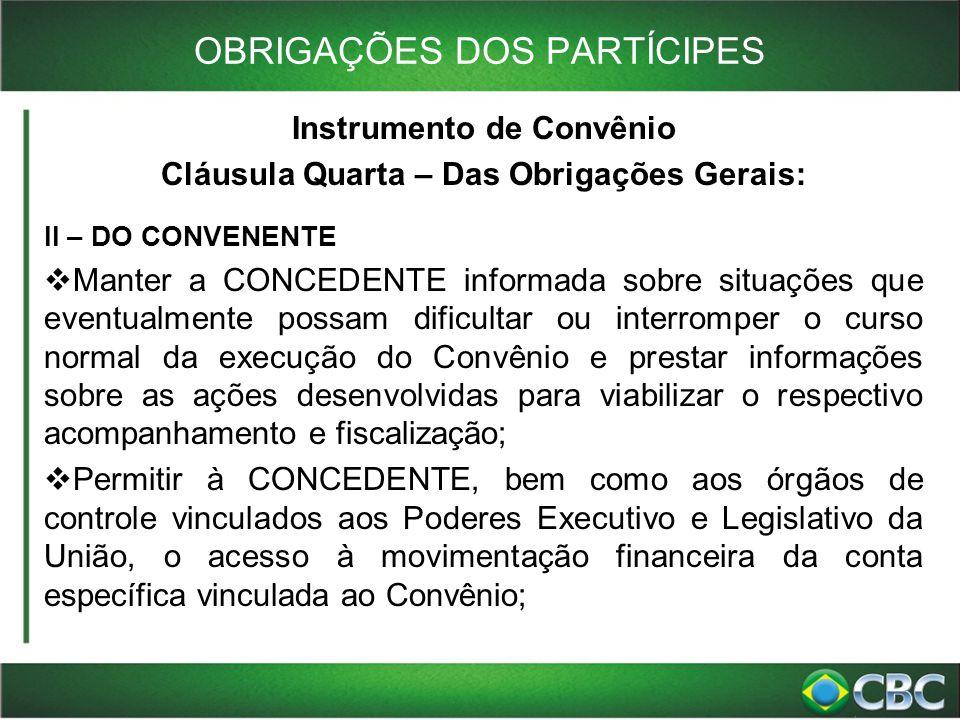 OBRIGAÇÕES DOS PARTÍCIPES Instrumento de Convênio Cláusula Quarta – Das Obrigações Gerais: II – DO CONVENENTE  Manter a CONCEDENTE informada sobre si