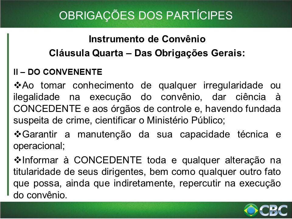 OBRIGAÇÕES DOS PARTÍCIPES Instrumento de Convênio Cláusula Quarta – Das Obrigações Gerais: II – DO CONVENENTE  Ao tomar conhecimento de qualquer irre