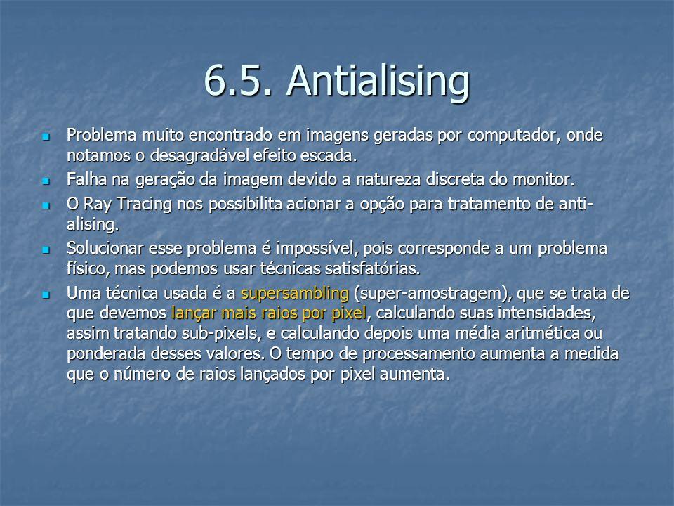6.5. Antialising Problema muito encontrado em imagens geradas por computador, onde notamos o desagradável efeito escada. Problema muito encontrado em