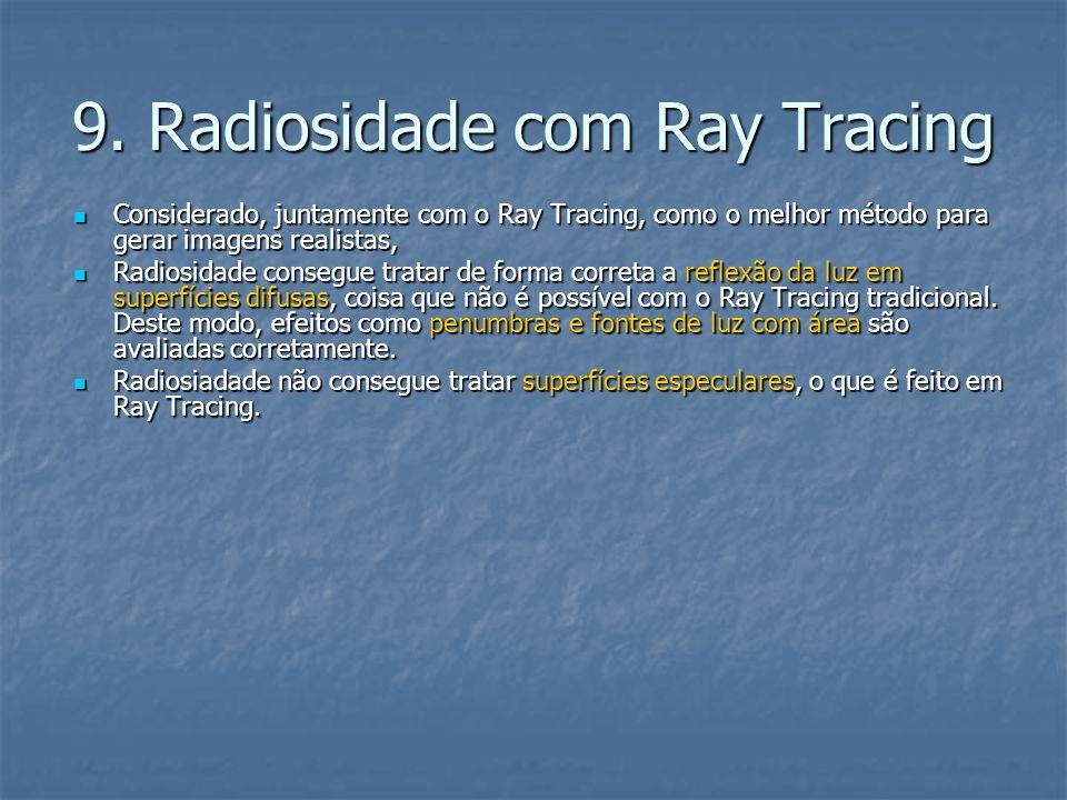 9. Radiosidade com Ray Tracing Considerado, juntamente com o Ray Tracing, como o melhor método para gerar imagens realistas, Considerado, juntamente c