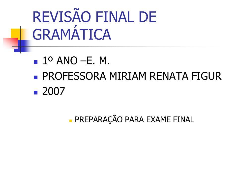 REVISÃO FINAL DE GRAMÁTICA 1º ANO –E. M. PROFESSORA MIRIAM RENATA FIGUR 2007 PREPARAÇÃO PARA EXAME FINAL