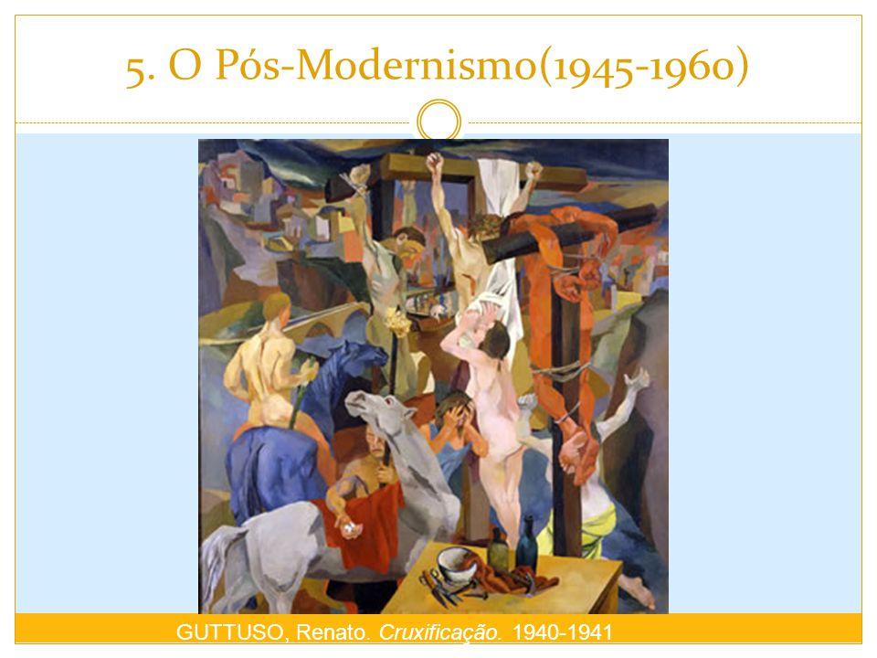 5. O Pós-Modernismo(1945-1960) GUTTUSO, Renato. Cruxificação. 1940-1941