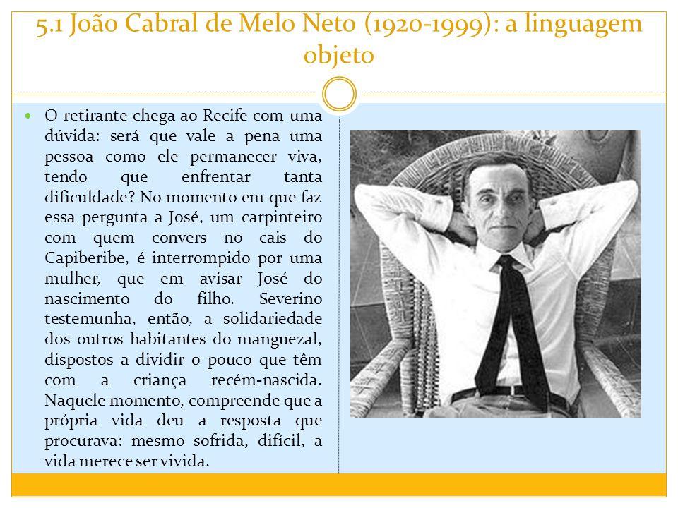 5.1 João Cabral de Melo Neto (1920-1999): a linguagem objeto O retirante chega ao Recife com uma dúvida: será que vale a pena uma pessoa como ele perm