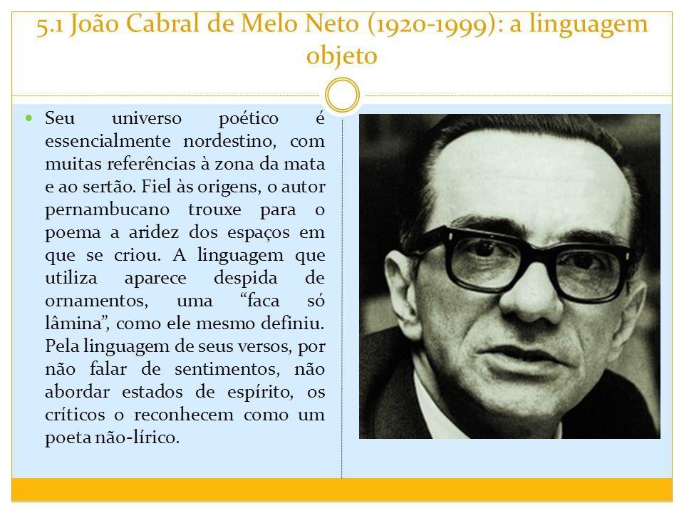 5.1 João Cabral de Melo Neto (1920-1999): a linguagem objeto Seu universo poético é essencialmente nordestino, com muitas referências à zona da mata e