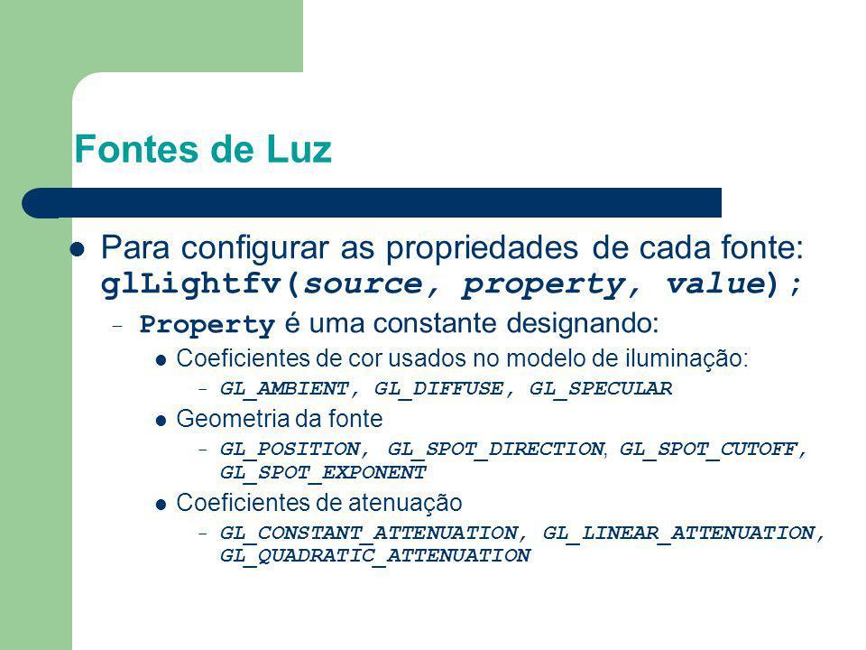 Para configurar as propriedades de cada fonte: glLightfv(source, property, value); – Property é uma constante designando: Coeficientes de cor usados n