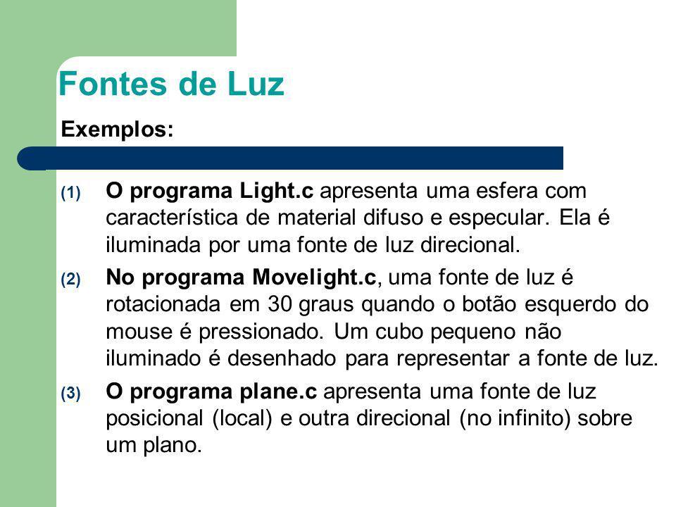 Fontes de Luz Exemplos: (1) O programa Light.c apresenta uma esfera com característica de material difuso e especular. Ela é iluminada por uma fonte d