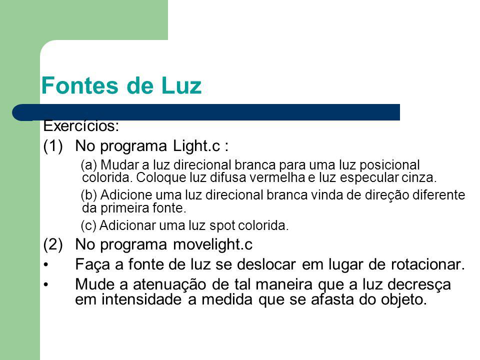 Fontes de Luz Exercícios: (1)No programa Light.c : (a) Mudar a luz direcional branca para uma luz posicional colorida. Coloque luz difusa vermelha e l