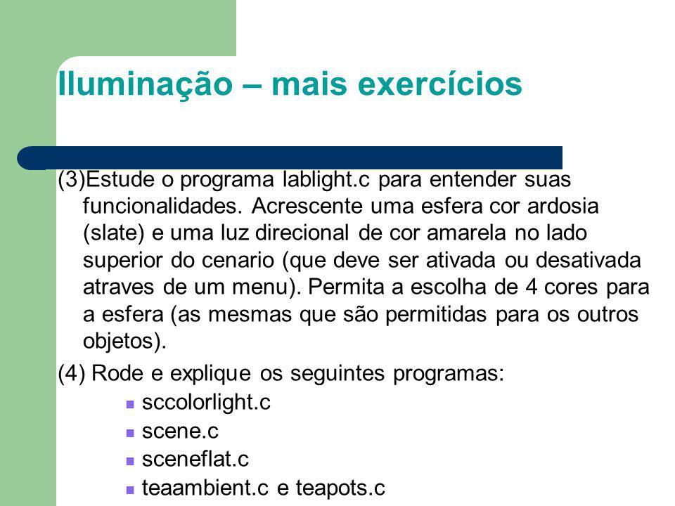 Iluminação – mais exercícios (3)Estude o programa lablight.c para entender suas funcionalidades. Acrescente uma esfera cor ardosia (slate) e uma luz d