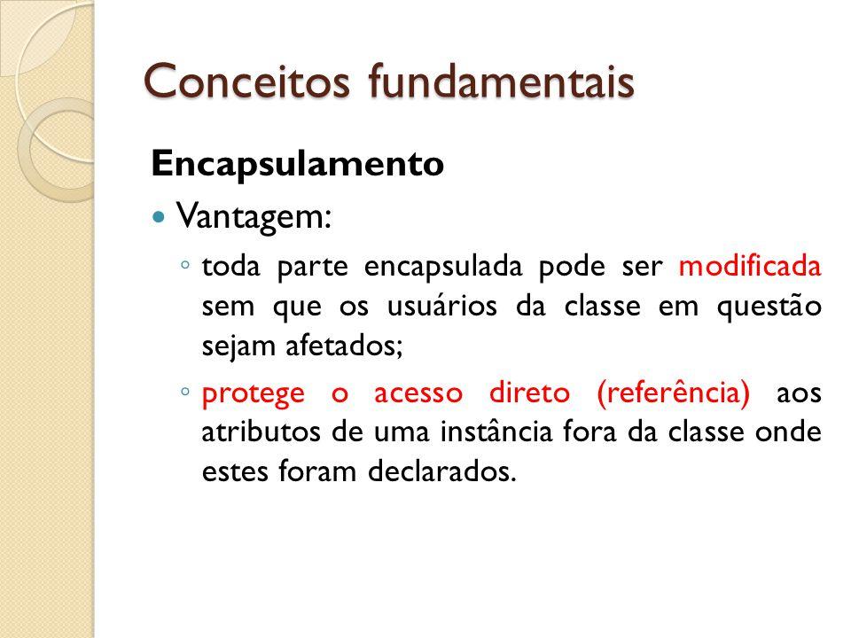 Encapsulamento Vantagem: ◦ toda parte encapsulada pode ser modificada sem que os usuários da classe em questão sejam afetados; ◦ protege o acesso dire
