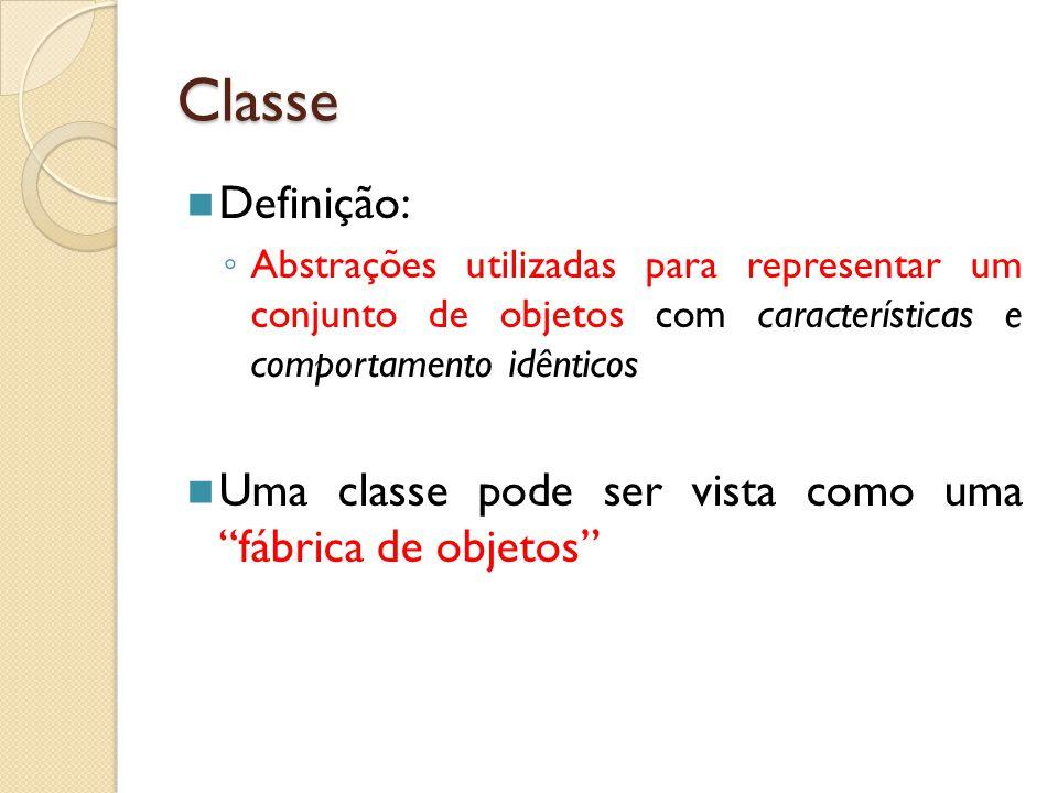 Classe Definição: ◦ Abstrações utilizadas para representar um conjunto de objetos com características e comportamento idênticos Uma classe pode ser vi