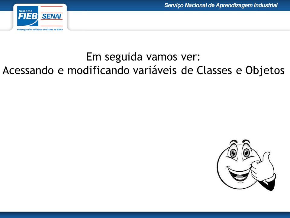 Em seguida vamos ver: Acessando e modificando variáveis de Classes e Objetos
