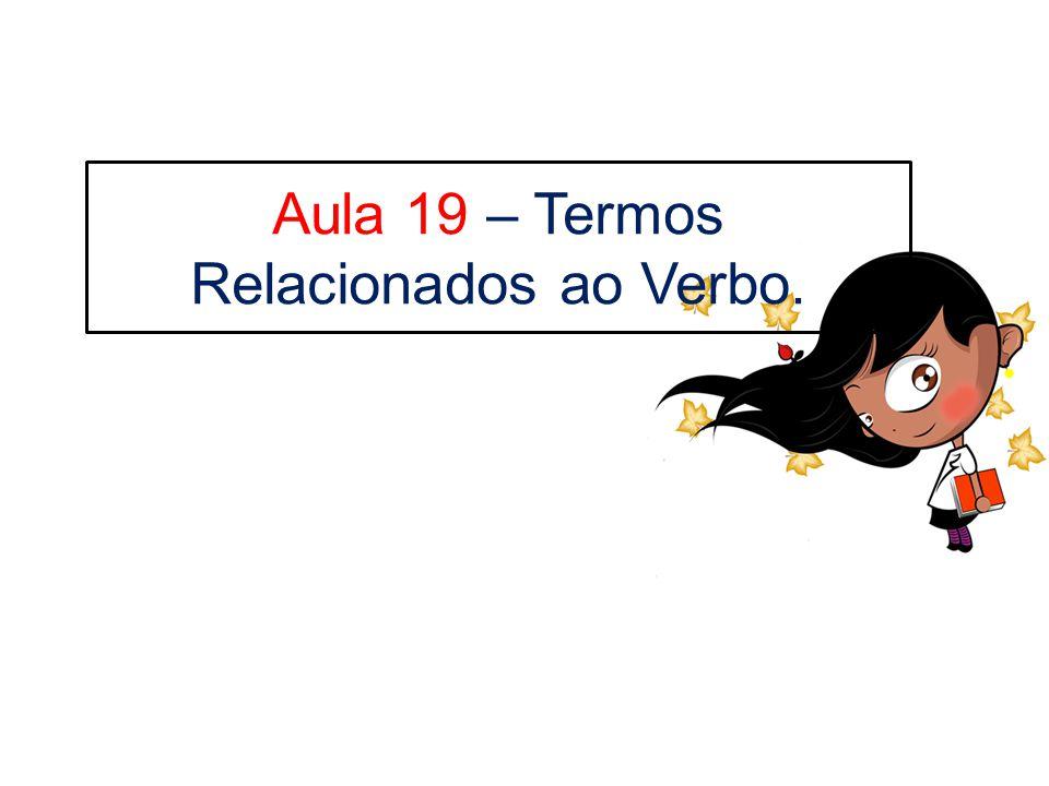 Aula 19 – Termos Relacionados ao Verbo.