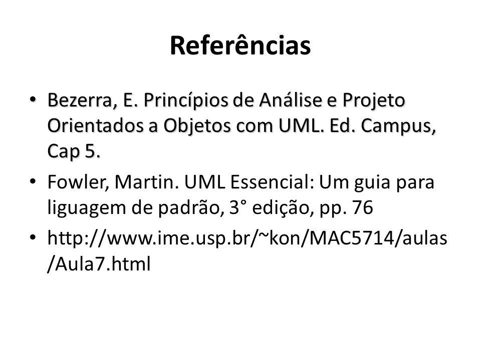 Referências Bezerra, E. Princípios de Análise e Projeto Orientados a Objetos com UML. Ed. Campus, Cap 5. Bezerra, E. Princípios de Análise e Projeto O