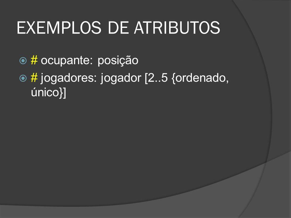 EXEMPLOS DE ATRIBUTOS  # ocupante: posição  # jogadores: jogador [2..5 {ordenado, único}]