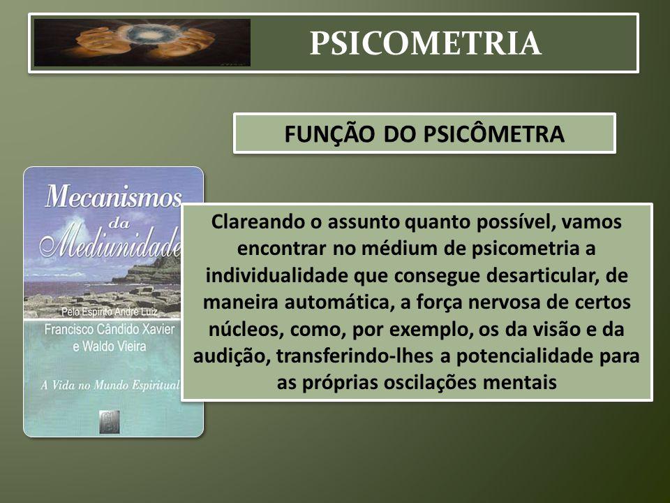 PSICOMETRIA Clareando o assunto quanto possível, vamos encontrar no médium de psicometria a individualidade que consegue desarticular, de maneira auto