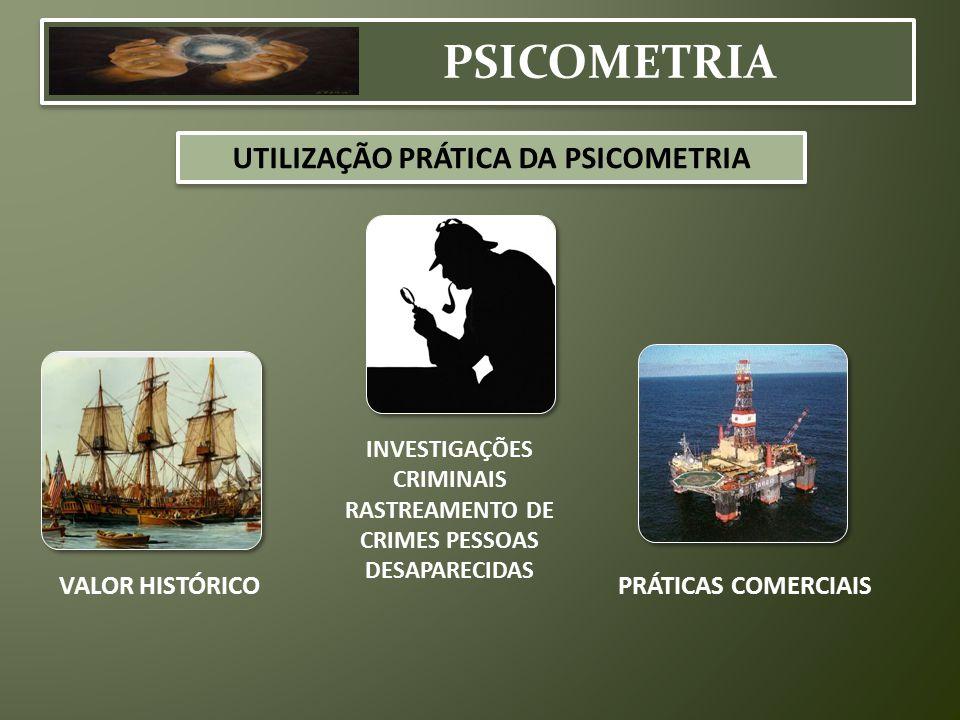 PSICOMETRIA UTILIZAÇÃO PRÁTICA DA PSICOMETRIA VALOR HISTÓRICO INVESTIGAÇÕES CRIMINAIS RASTREAMENTO DE CRIMES PESSOAS DESAPARECIDAS PRÁTICAS COMERCIAIS