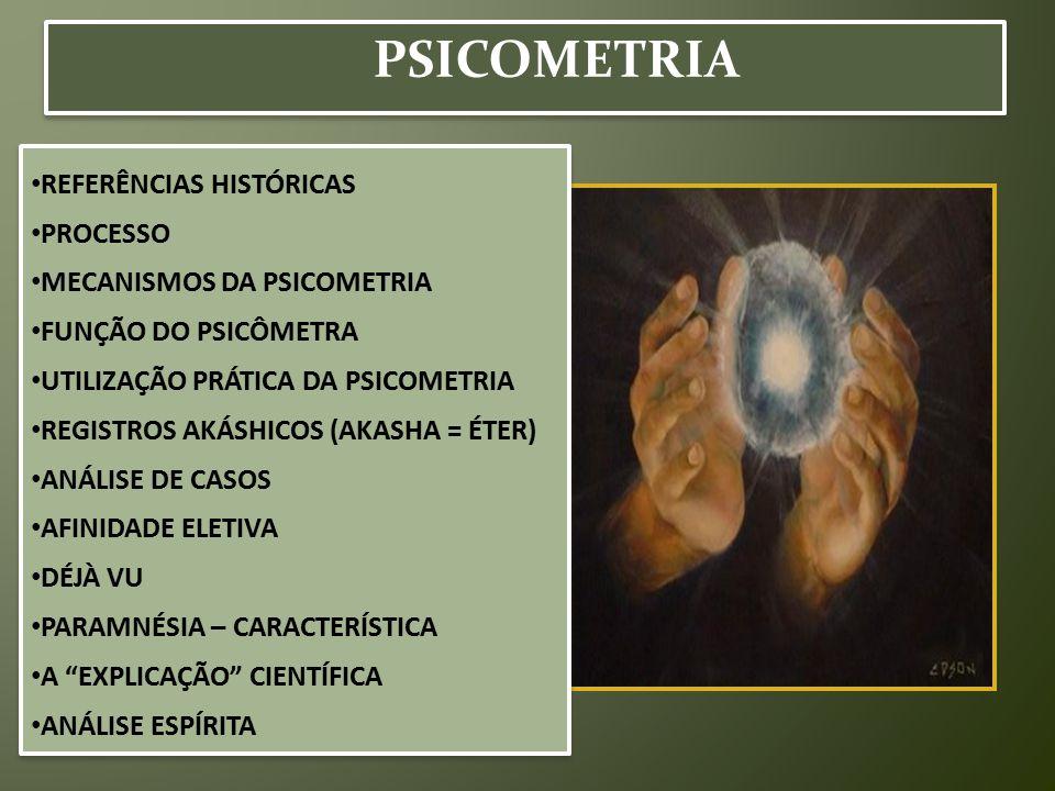 REFERÊNCIAS HISTÓRICAS PROCESSO MECANISMOS DA PSICOMETRIA FUNÇÃO DO PSICÔMETRA UTILIZAÇÃO PRÁTICA DA PSICOMETRIA REGISTROS AKÁSHICOS (AKASHA = ÉTER) A