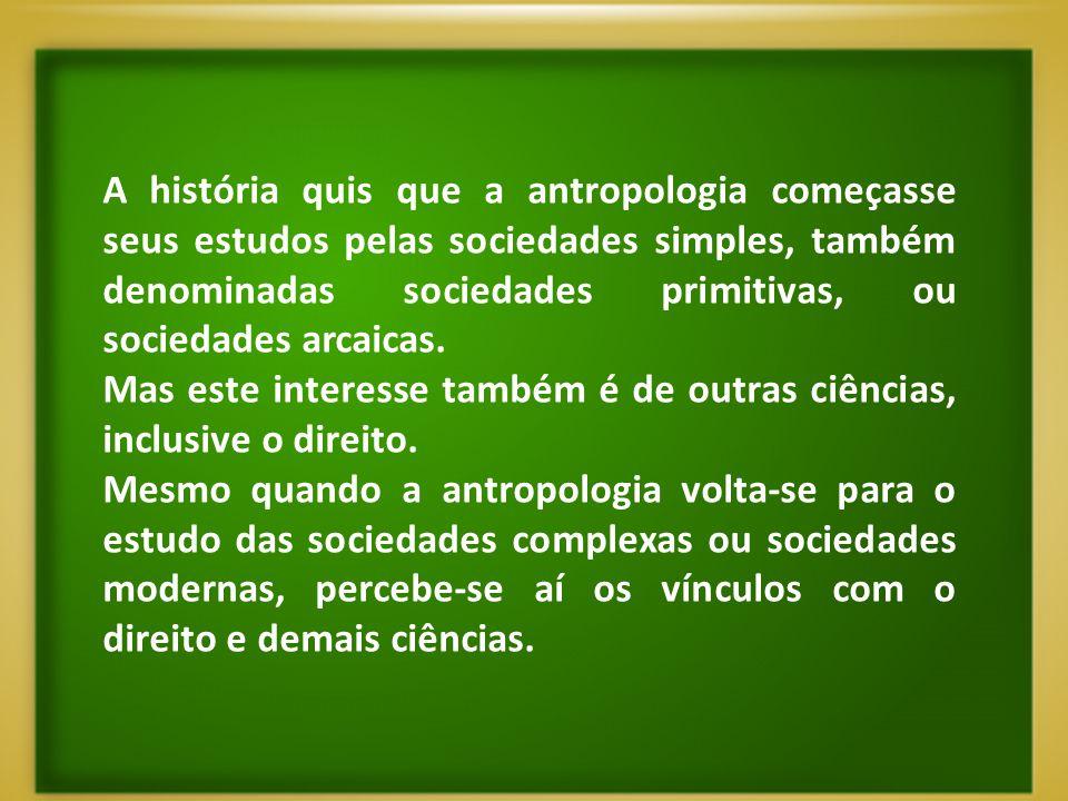 A história quis que a antropologia começasse seus estudos pelas sociedades simples, também denominadas sociedades primitivas, ou sociedades arcaicas.