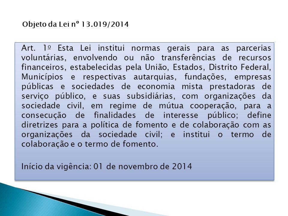 Art. 1 o Esta Lei institui normas gerais para as parcerias voluntárias, envolvendo ou não transferências de recursos financeiros, estabelecidas pela U