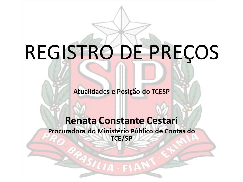 REGISTRO DE PREÇOS Atualidades e Posição do TCESP Renata Constante Cestari Procuradora do Ministério Público de Contas do TCE/SP
