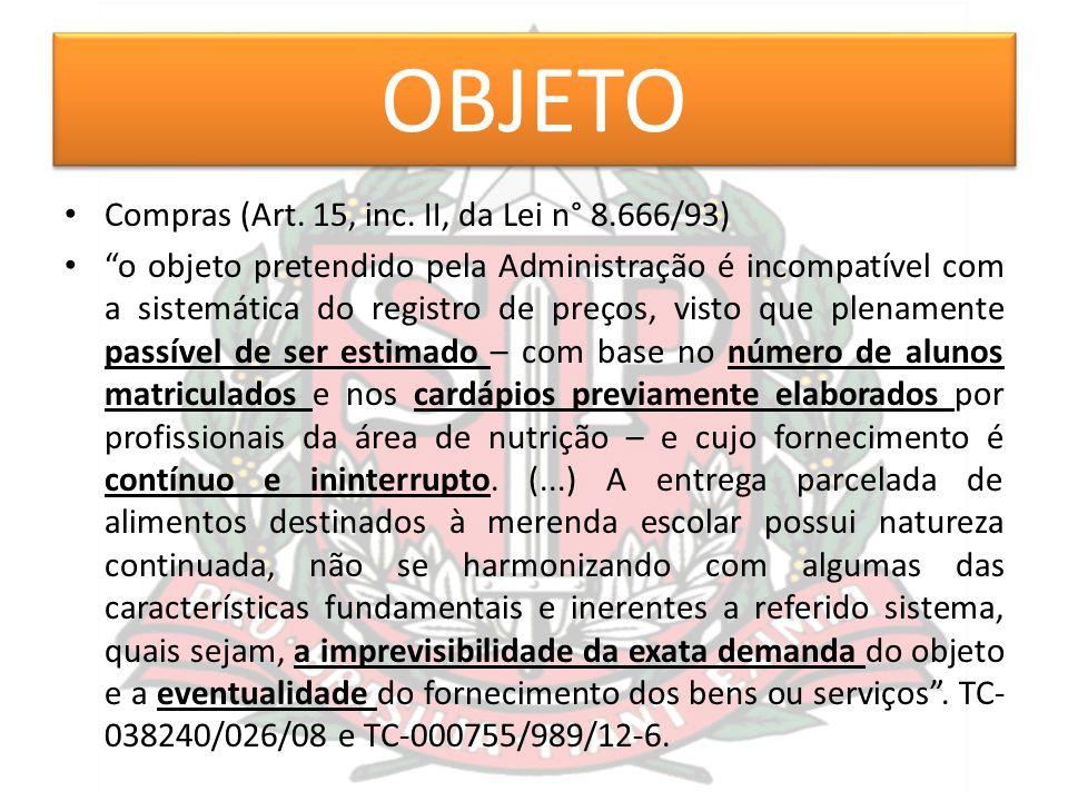 """OBJETO Compras (Art. 15, inc. II, da Lei n° 8.666/93) """"o objeto pretendido pela Administração é incompatível com a sistemática do registro de preços,"""