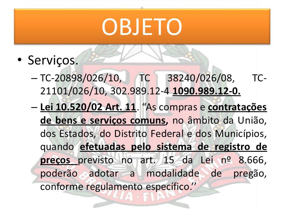 """OBJETO Serviços. – TC-20898/026/10, TC 38240/026/08, TC- 21101/026/10, 302.989.12-4 1090.989.12-0. – Lei 10.520/02 Art. 11. """"As compras e contratações"""