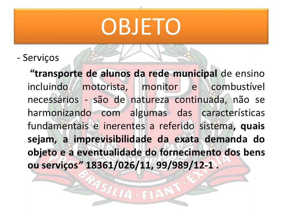 """OBJETO - Serviços """"transporte de alunos da rede municipal de ensino incluindo motorista, monitor e combustível necessários - são de natureza continuad"""