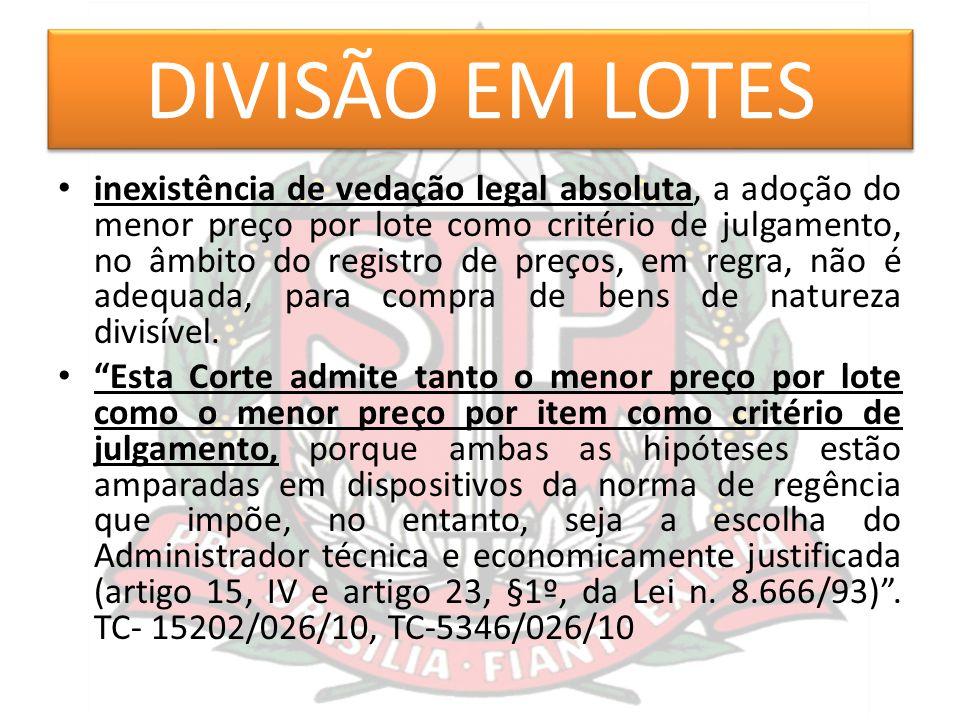 DIVISÃO EM LOTES inexistência de vedação legal absoluta, a adoção do menor preço por lote como critério de julgamento, no âmbito do registro de preços