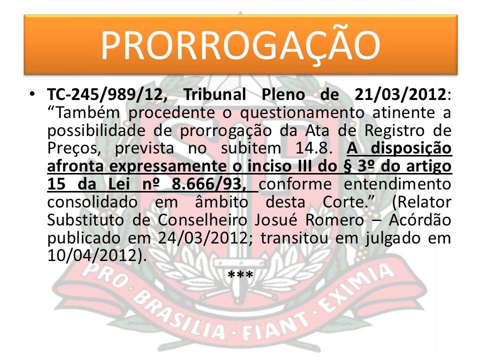 """PRORROGAÇÃO TC-245/989/12, Tribunal Pleno de 21/03/2012: """"Também procedente o questionamento atinente a possibilidade de prorrogação da Ata de Registr"""