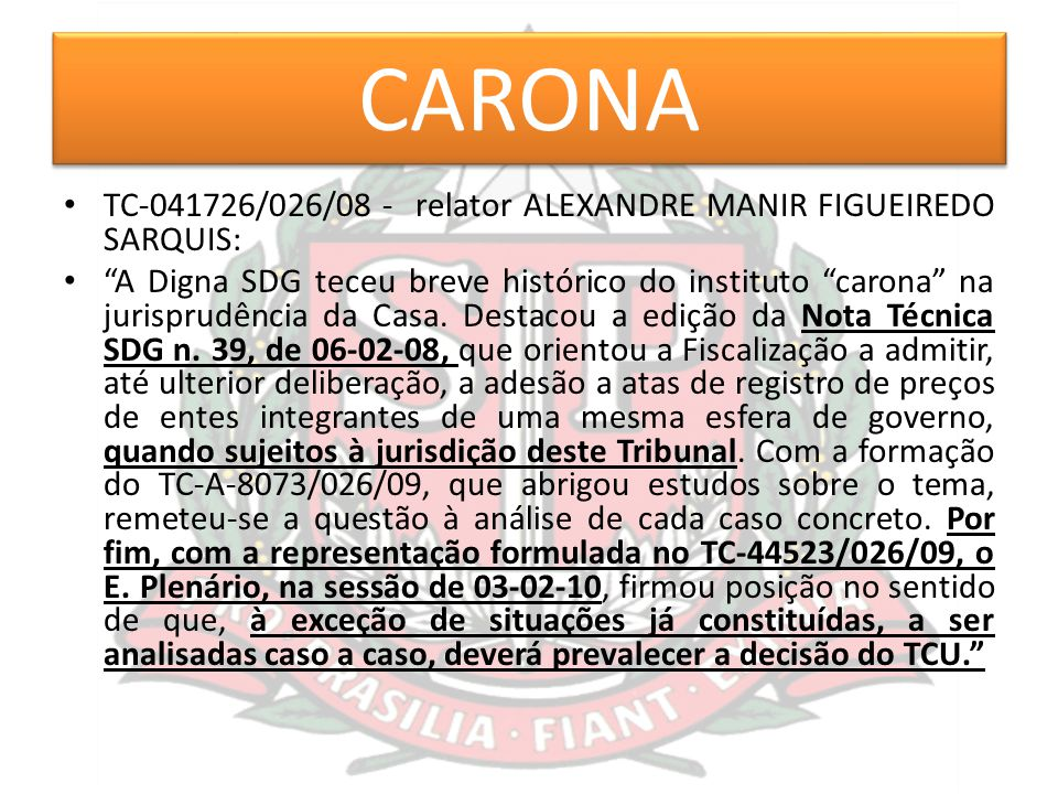 """CARONA TC-041726/026/08 - relator ALEXANDRE MANIR FIGUEIREDO SARQUIS: """"A Digna SDG teceu breve histórico do instituto """"carona"""" na jurisprudência da Ca"""