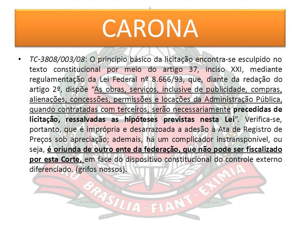 CARONA TC-3808/003/08: O princípio básico da licitação encontra-se esculpido no texto constitucional por meio do artigo 37, inciso XXI, mediante regul