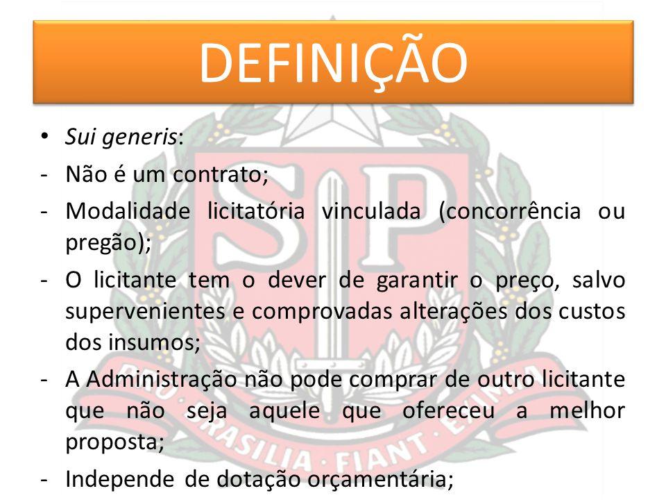 DEFINIÇÃO Sui generis: -Não é um contrato; -Modalidade licitatória vinculada (concorrência ou pregão); -O licitante tem o dever de garantir o preço, s