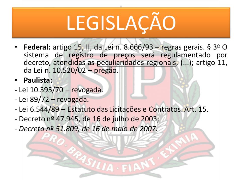LEGISLAÇÃO Federal: artigo 15, II, da Lei n. 8.666/93 – regras gerais. § 3 o O sistema de registro de preços será regulamentado por decreto, atendidas