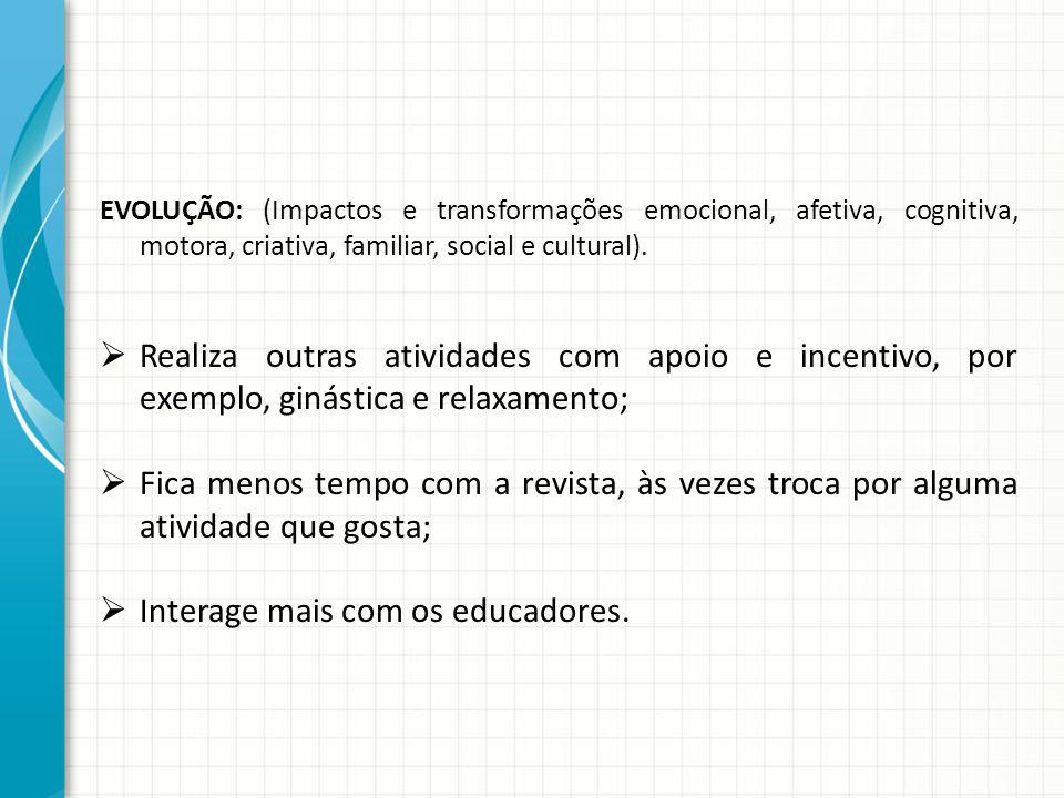 EVOLUÇÃO: (Impactos e transformações emocional, afetiva, cognitiva, motora, criativa, familiar, social e cultural).