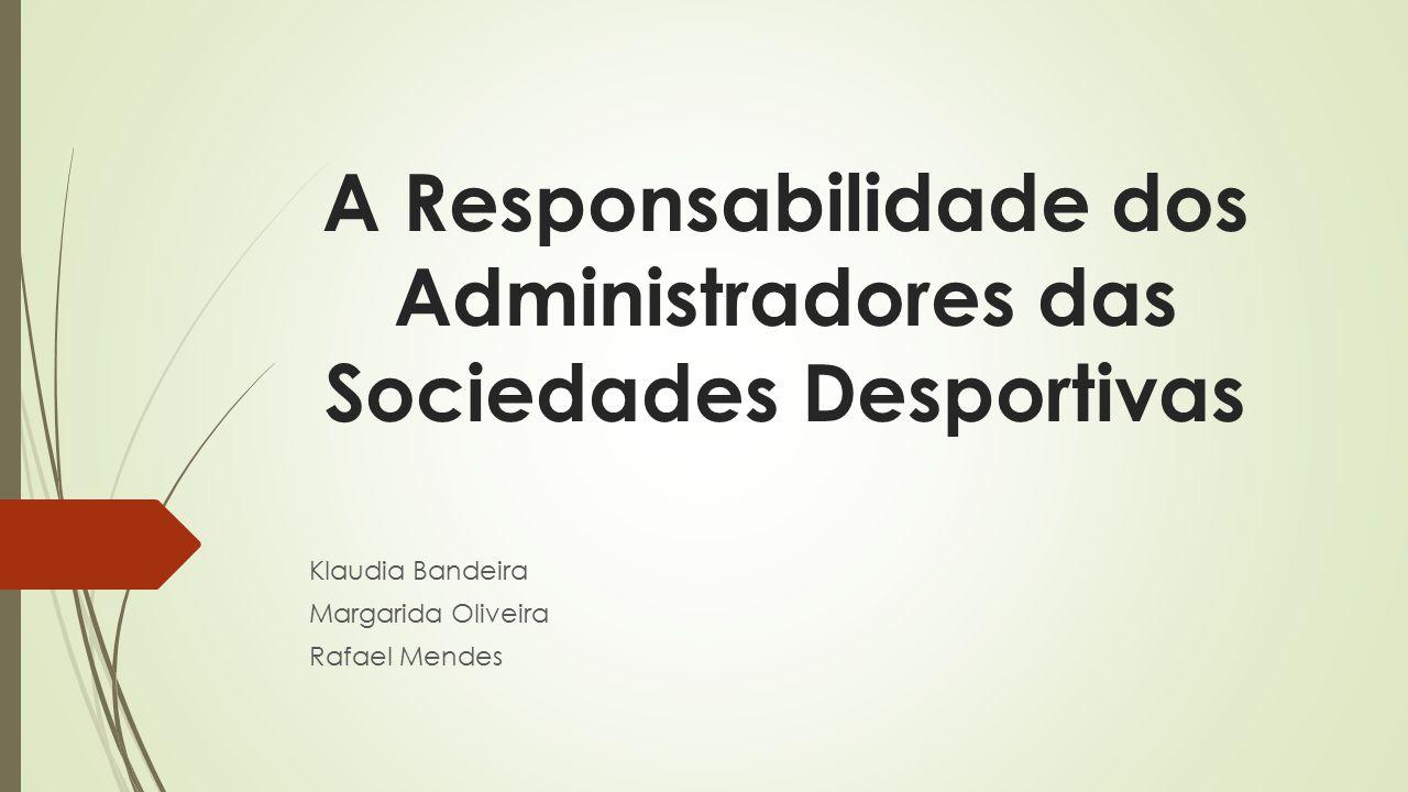 A Responsabilidade dos Administradores das Sociedades Desportivas Klaudia Bandeira Margarida Oliveira Rafael Mendes