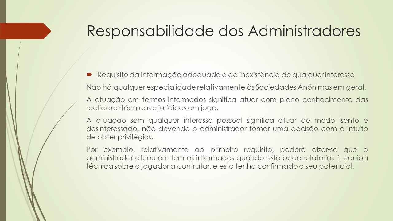 Responsabilidade dos Administradores  Requisito da informação adequada e da inexistência de qualquer interesse Não há qualquer especialidade relativa