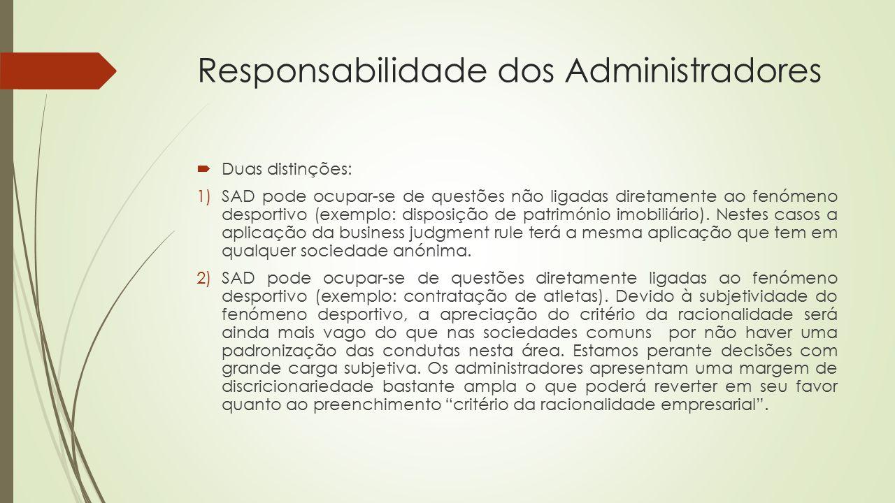 Responsabilidade dos Administradores  Duas distinções: 1)SAD pode ocupar-se de questões não ligadas diretamente ao fenómeno desportivo (exemplo: disp