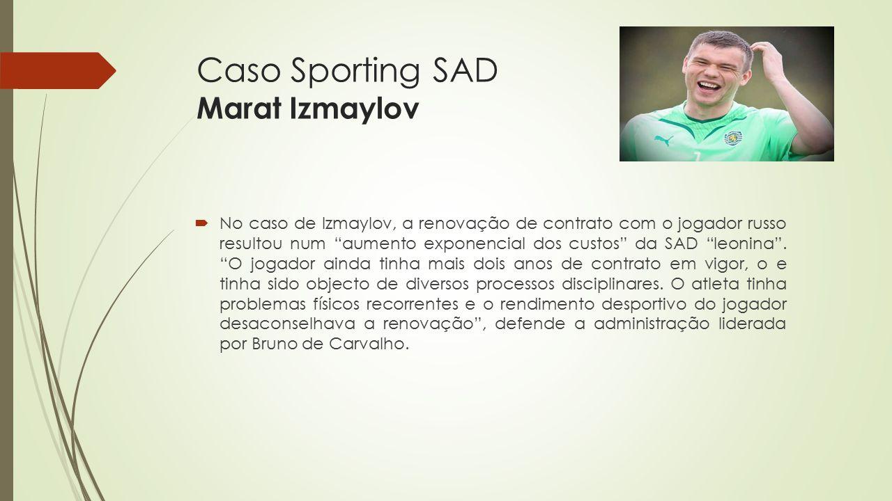 """Caso Sporting SAD Marat Izmaylov  No caso de Izmaylov, a renovação de contrato com o jogador russo resultou num """"aumento exponencial dos custos"""" da S"""