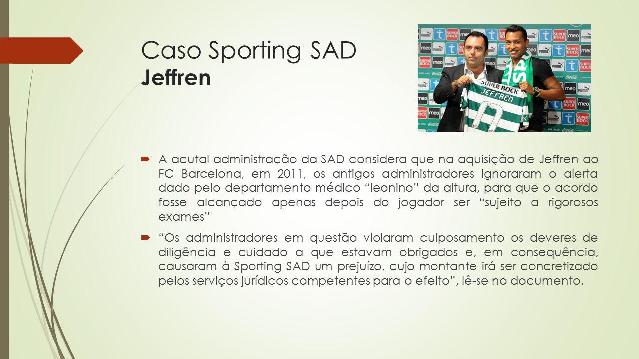 Caso Sporting SAD Jeffren  A acutal administração da SAD considera que na aquisição de Jeffren ao FC Barcelona, em 2011, os antigos administradores i