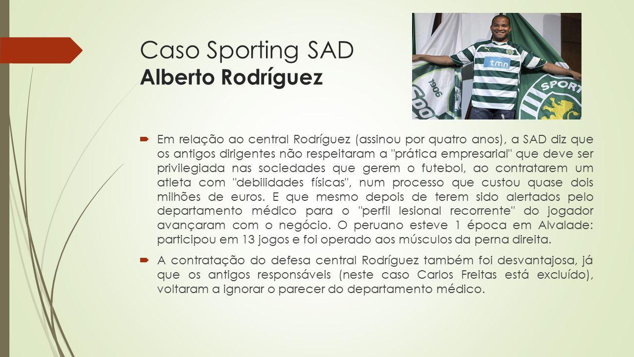 Caso Sporting SAD Alberto Rodríguez  Em relação ao central Rodríguez (assinou por quatro anos), a SAD diz que os antigos dirigentes não respeitaram a
