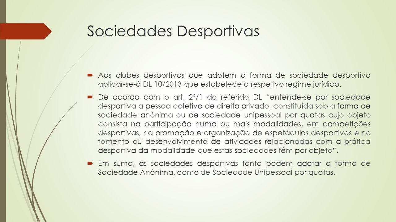Sociedades Desportivas  Aos clubes desportivos que adotem a forma de sociedade desportiva aplicar-se-á DL 10/2013 que estabelece o respetivo regime j