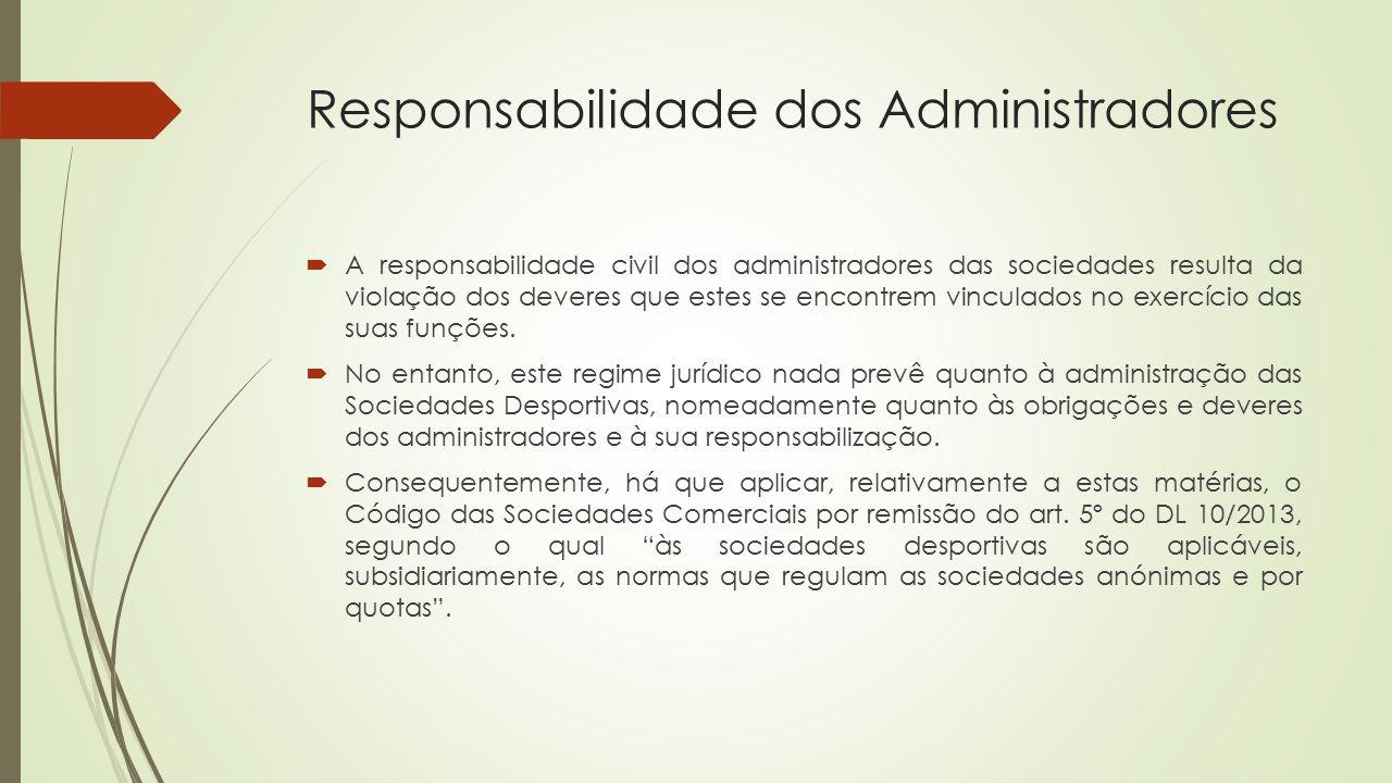 Responsabilidade dos Administradores  A responsabilidade civil dos administradores das sociedades resulta da violação dos deveres que estes se encont