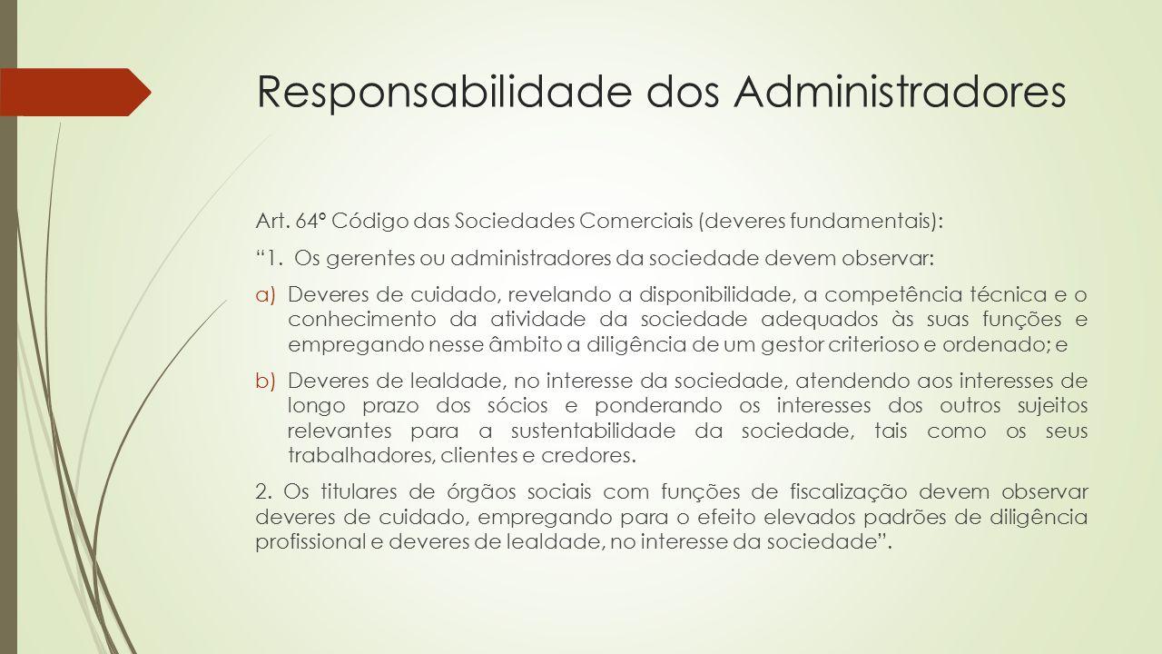"Responsabilidade dos Administradores Art. 64º Código das Sociedades Comerciais (deveres fundamentais): ""1. Os gerentes ou administradores da sociedade"
