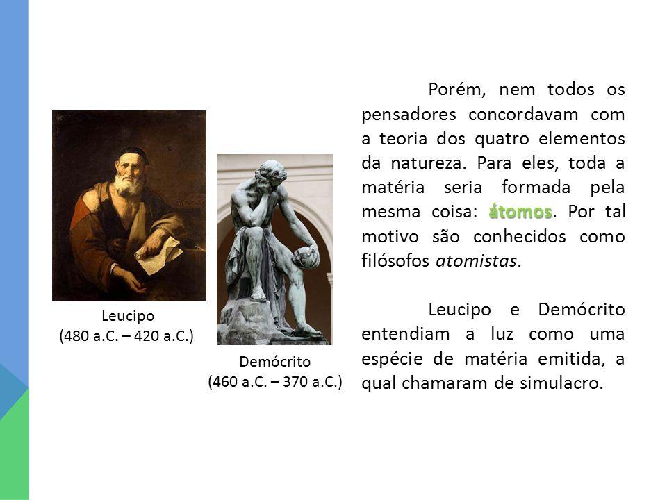 átomos Porém, nem todos os pensadores concordavam com a teoria dos quatro elementos da natureza. Para eles, toda a matéria seria formada pela mesma co