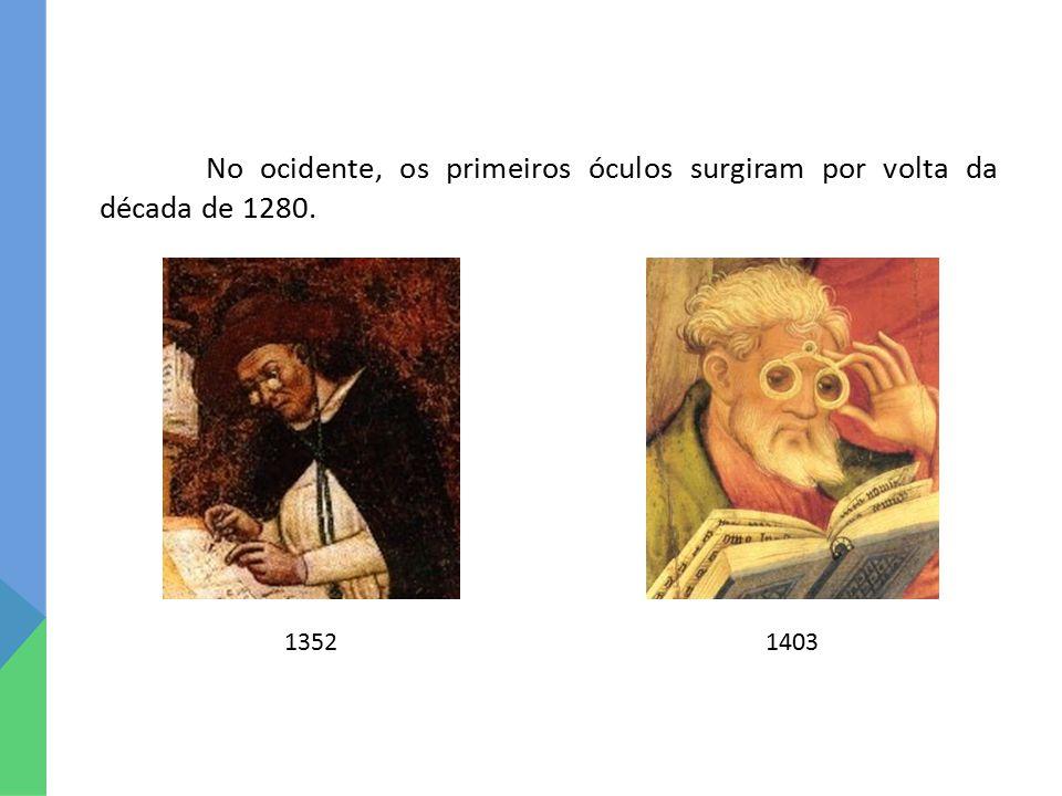 No ocidente, os primeiros óculos surgiram por volta da década de 1280. 14031352
