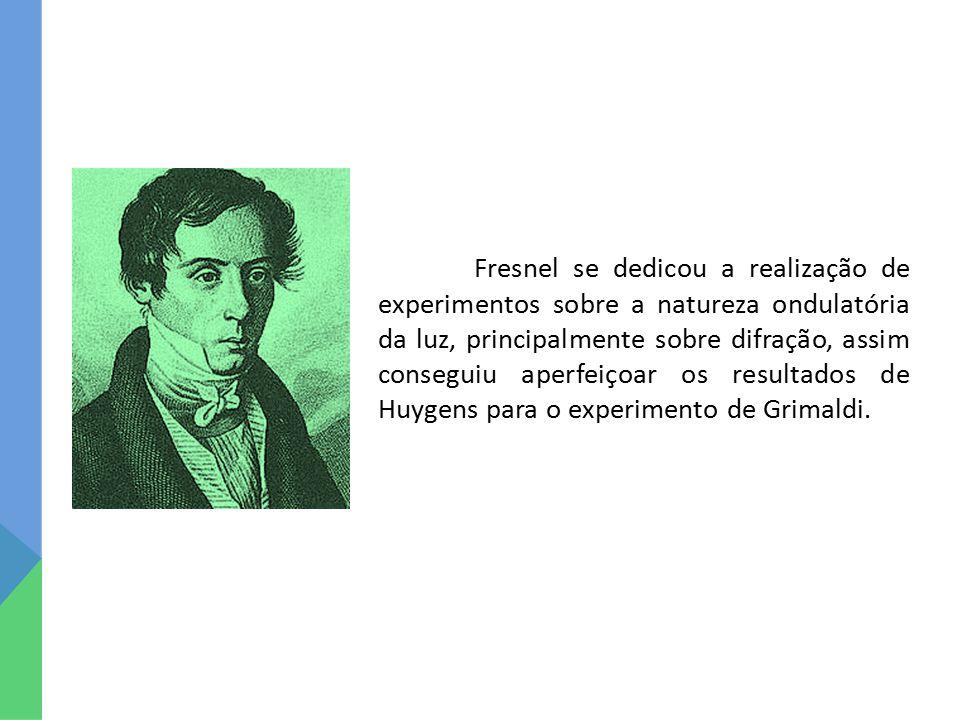 Fresnel se dedicou a realização de experimentos sobre a natureza ondulatória da luz, principalmente sobre difração, assim conseguiu aperfeiçoar os res