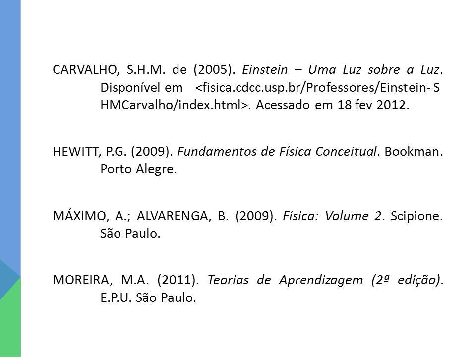 CARVALHO, S.H.M. de (2005). Einstein – Uma Luz sobre a Luz. Disponível em. Acessado em 18 fev 2012. HEWITT, P.G. (2009). Fundamentos de Física Conceit