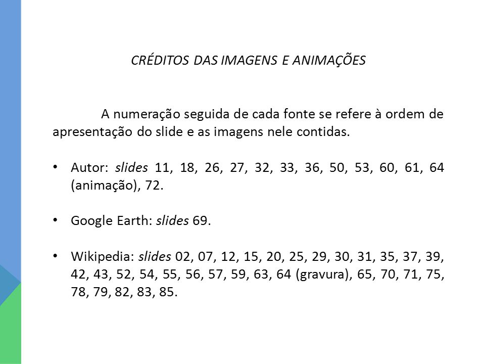 CRÉDITOS DAS IMAGENS E ANIMAÇÕES A numeração seguida de cada fonte se refere à ordem de apresentação do slide e as imagens nele contidas. Autor: slide